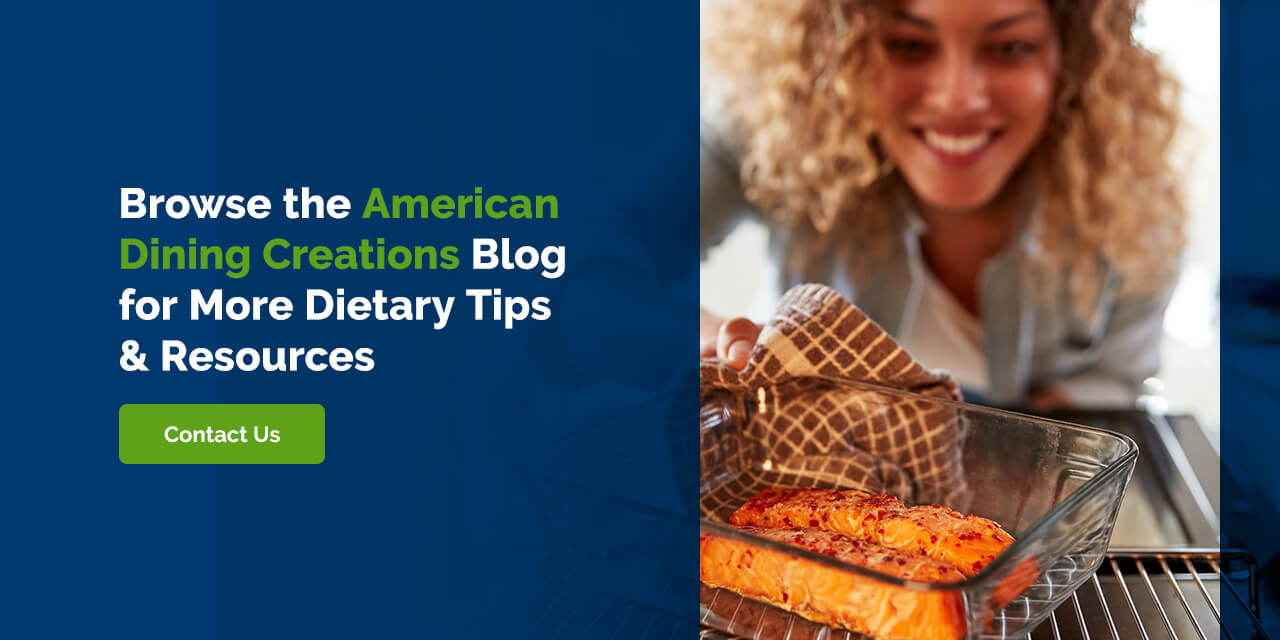 Browse the American Dining Creations Blog for More Dietary Tips & Resources