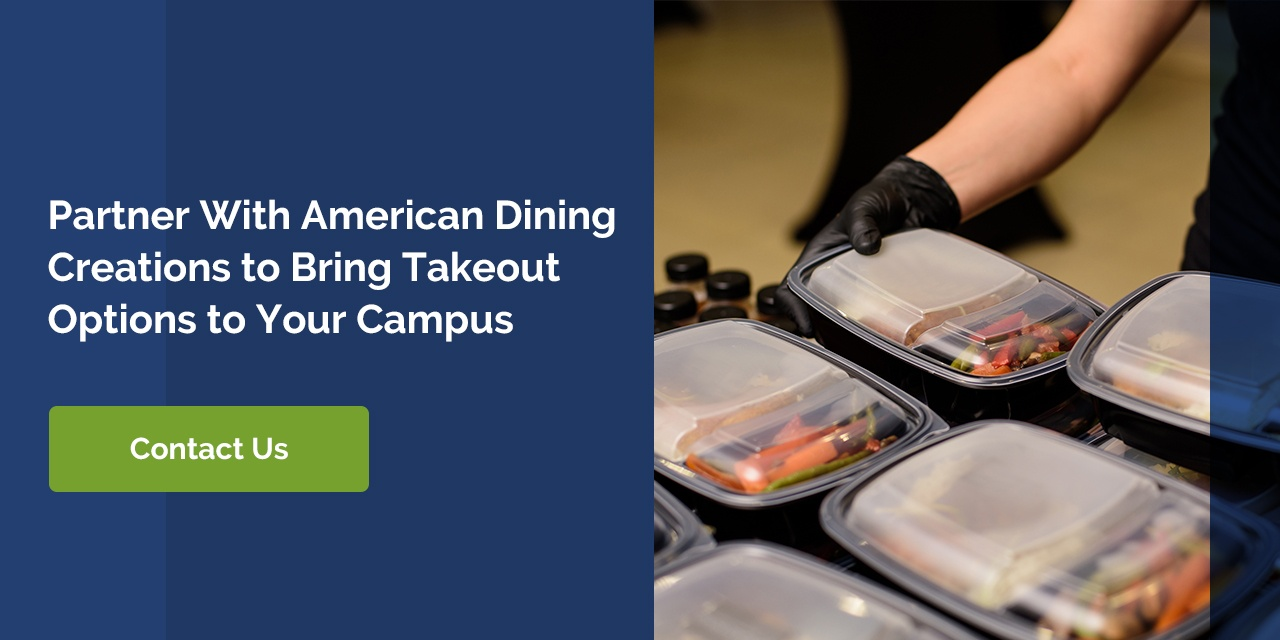 PARTNER WITH AMERICAN DINING CREATIONS TO BRING TAKEOUT OPTIONS TO YOUR CAMPUS