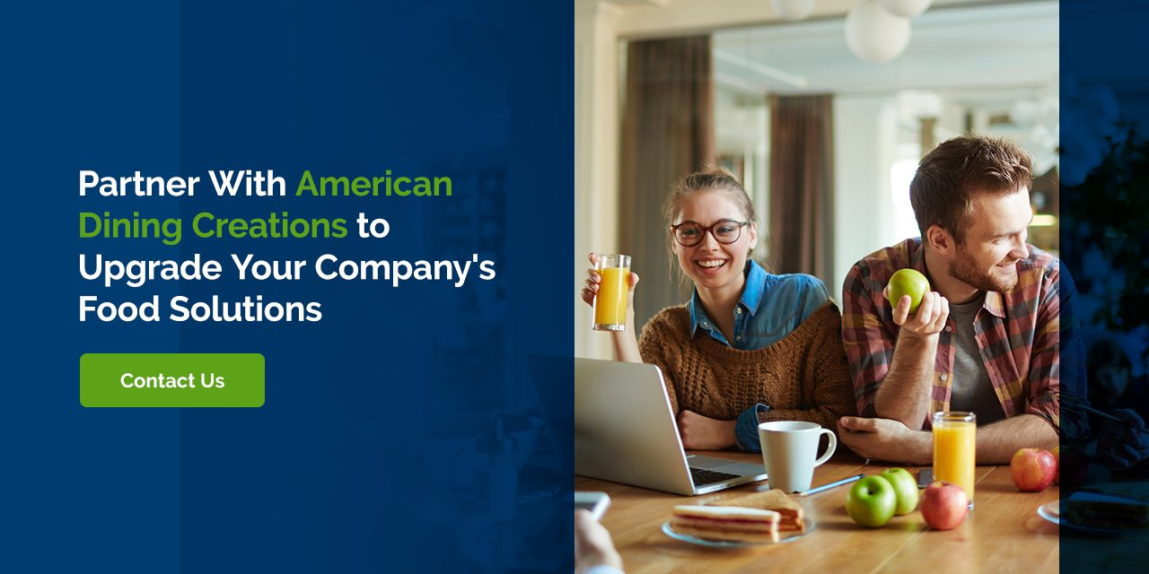 Contact American Dining Creations to Upgrade Your Company's Food Solutions
