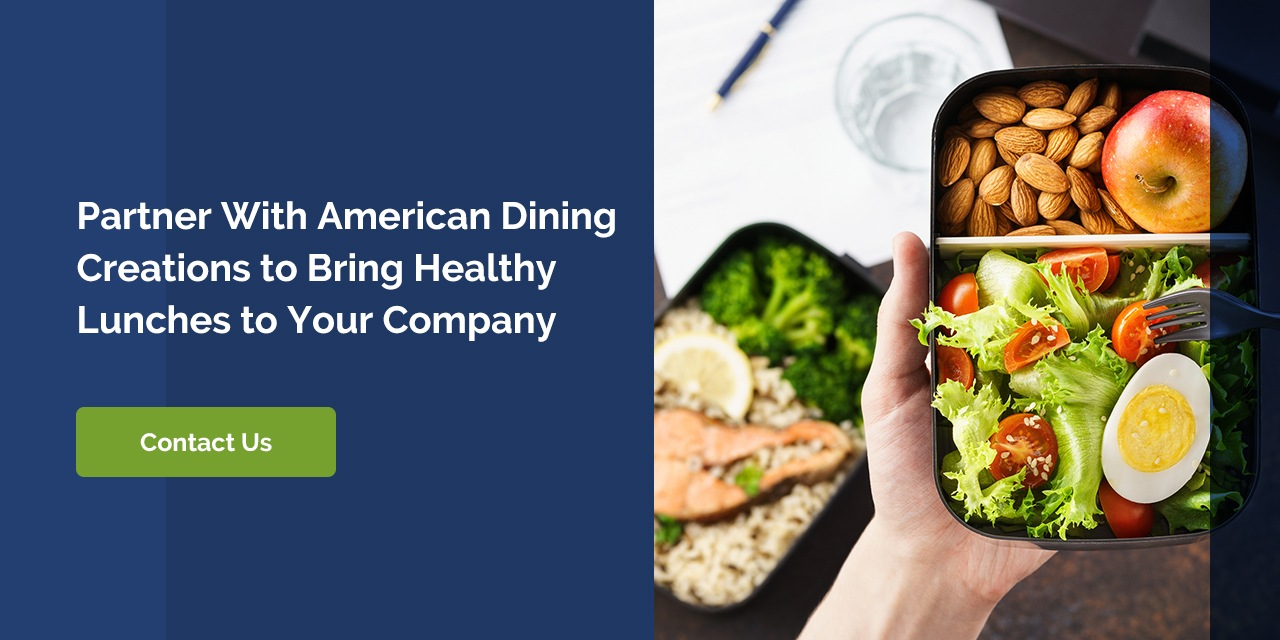 PARTNER WITH AMERICAN DINING CREATIONS TO BRING HEALTHY LUNCHES TO YOUR COMPANY
