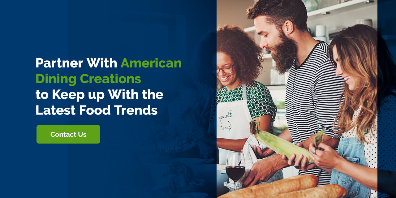 Partner With American Dining Creations to Keep up With the Latest Food Trends